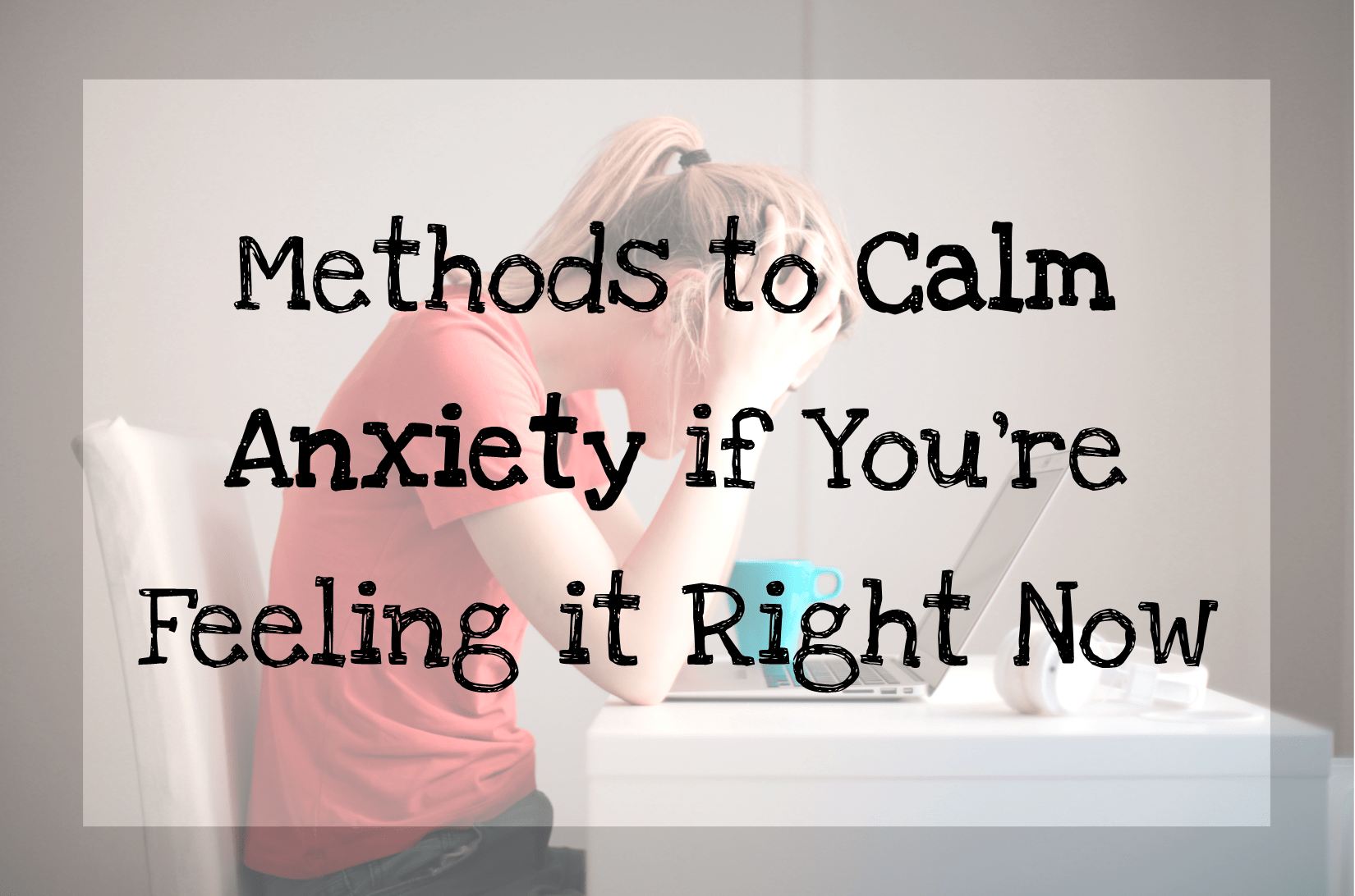 You are currently viewing How to Calm Down if You're Feeling Anxiety