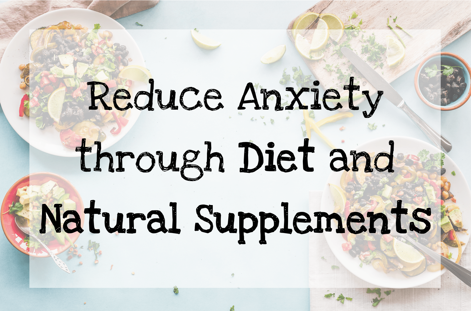 Read more about the article Reduce Anxiety through Diet and Supplements